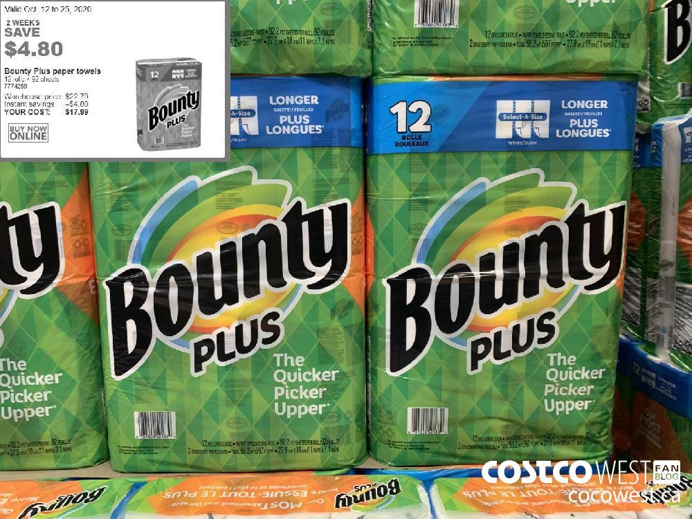 7774259 Valid Oct. 12 to 25 2020 2 WEEKS SAVE $4.80 Bounty Plus paper towels 12 rolls x 92 sheets Warehouse price: $22.79 Instant savings: —$4.80 YOUR COST: $17.99