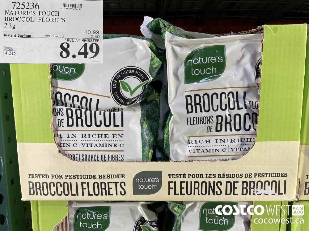 725236 NATURE'S TOUCH BROCCOLI FLORETS 2 kg EXP. 2020-11-08 $8.49