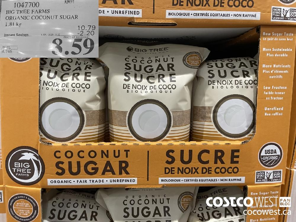 1047700 BIG TREE FARMS ORGANIC COCONUT SUGAR 1.81 kg 10.79 EXP. 2020-11-22 $8.59