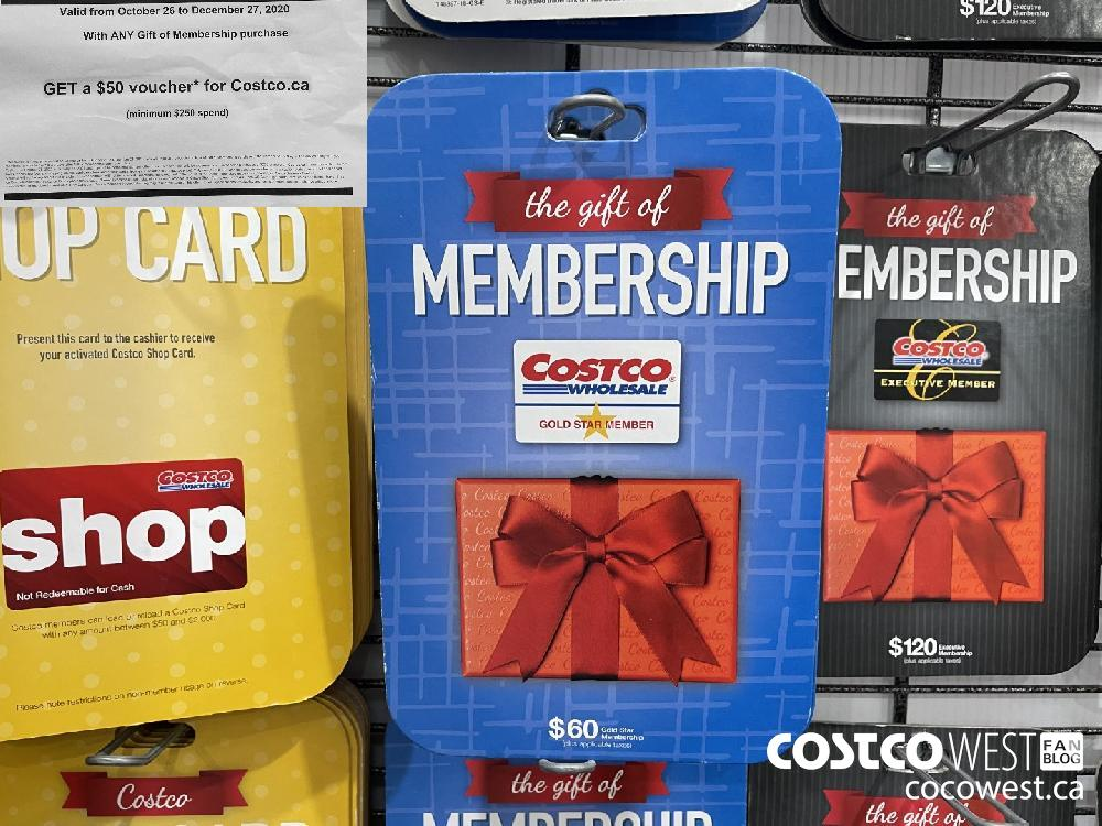 Valid from October 26 to December 27 2020 With ANY Gift of Membership purchase GET a $50 voucher* for Costco.ca (minimum $250 spend) Offer available in warehouse and on Costco.ca from October 26 to December 27 2020. You will receive the voucher at time of Gift of Membership purchase in the warehouse or they will be mailed along with your membership voucher within 3-7 days after Gift of Membership purchase online