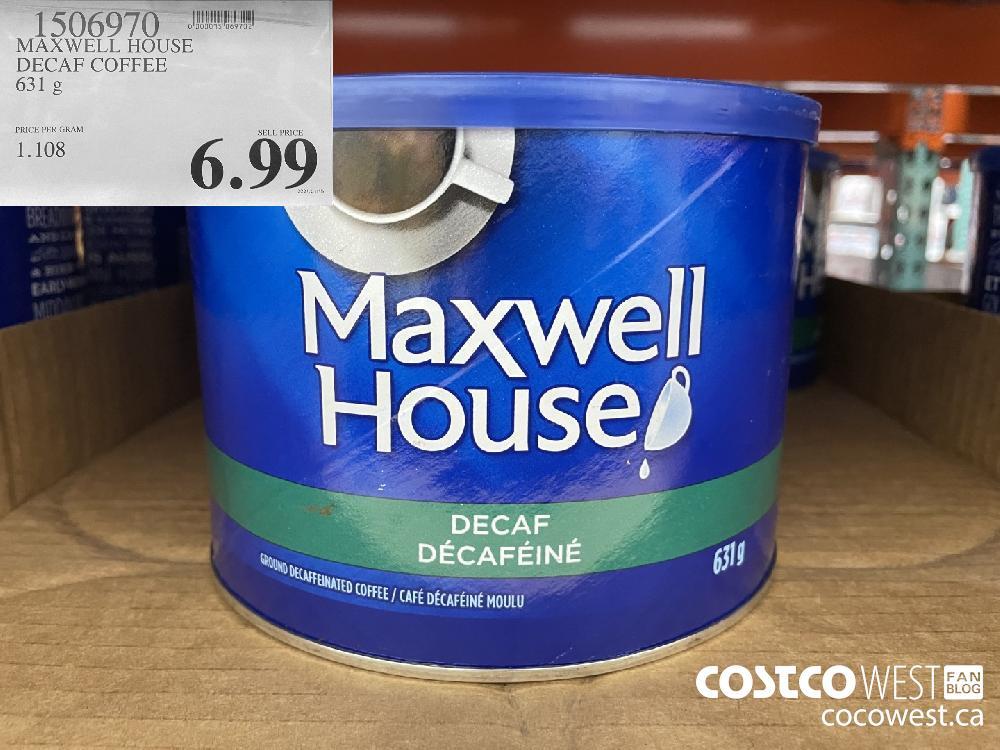 1506970 MAXWELL HOUSE DECAF COFFEE 631 g $6.99
