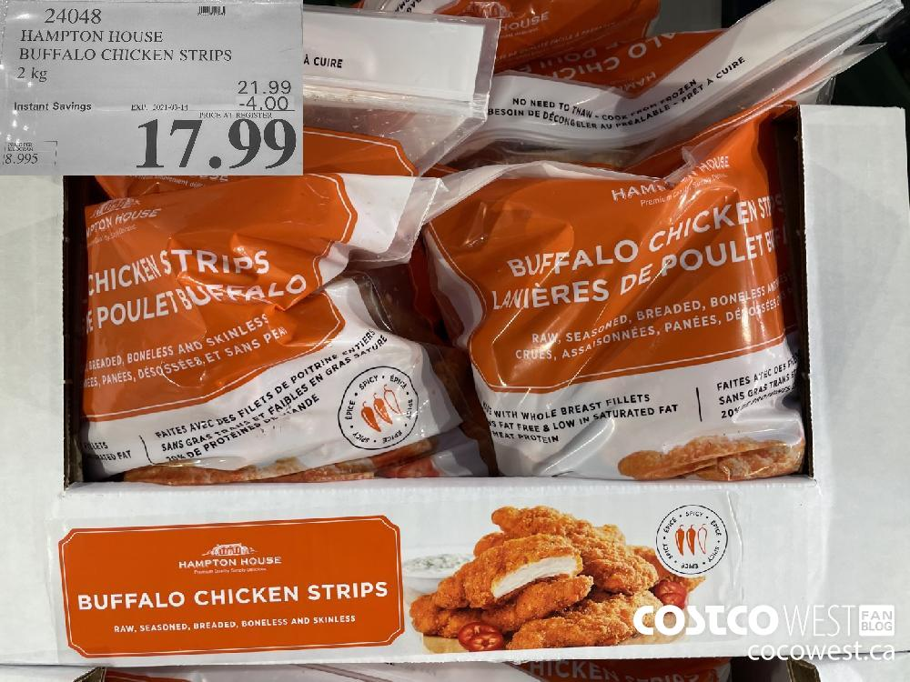 24048 HAMPTON HOUSE BUFFALO CHICKEN STRIPS 2 kg EXPIRY DATE: 2021-03-14 $17.99