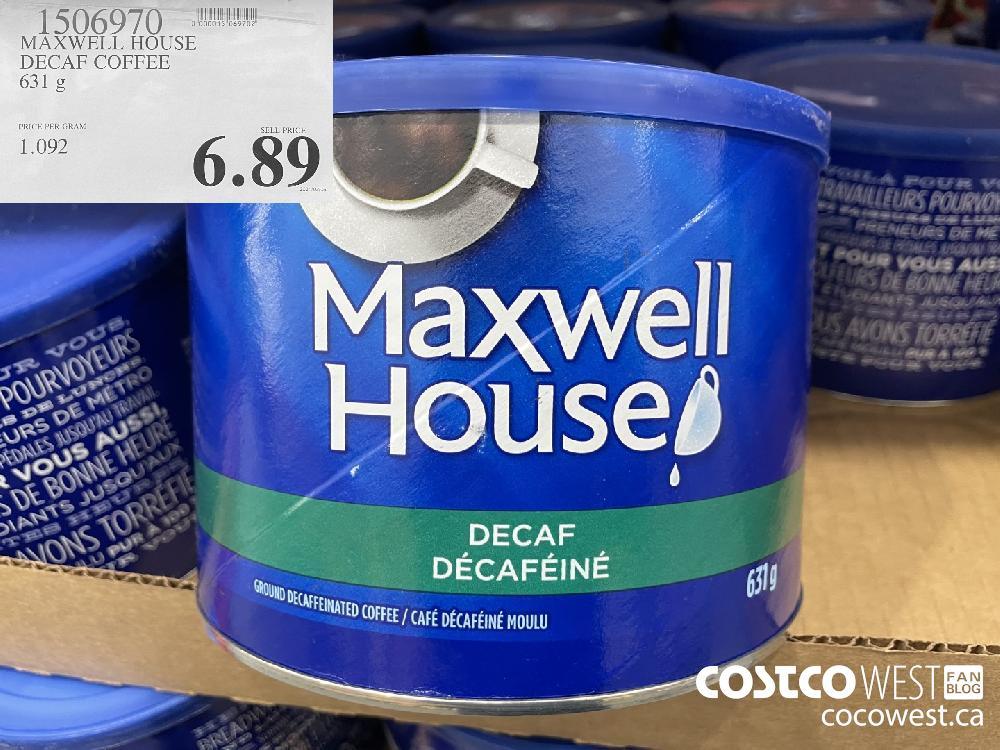 1506970 MAXWELL HOUSE DECAF COFFEE 631 g $6.89