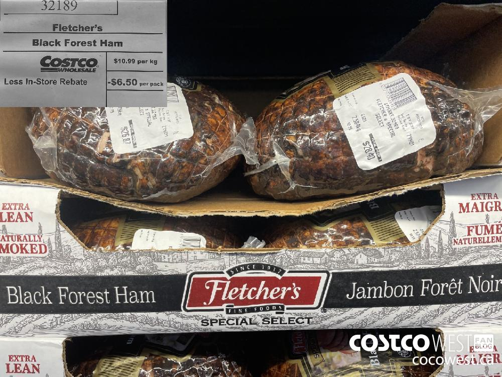 32189 Fletcher's Black Forest Ham $10.99 per kg Less In-Store Rebate -$6.50 per pack